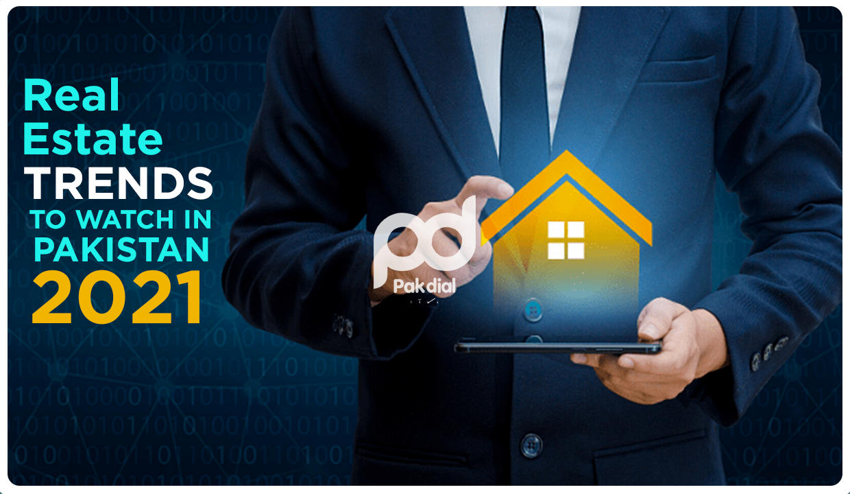 REAL ESTATE TRENDS TO WATCH IN PAKISTAN 2021